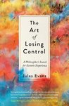 The Art of Losing Control: A Guide to Ecstatic Experience