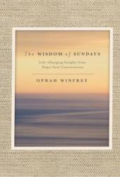 The Wisdom of Sundays: Life-Changing Insights from Super Soul Conversations Book Pdf