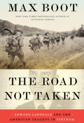 The Road Not Taken: Edward Lansdale and the American Tragedy in Vietnam Pdf Book