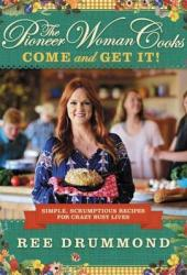 The Pioneer Woman Cooks: Come and Get It! Simple, Scrumptious Recipes for Crazy Busy Lives Pdf Book