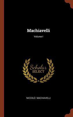 Machiavelli; Volume I