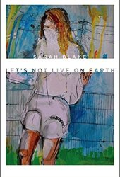 Let's Not Live on Earth Pdf Book