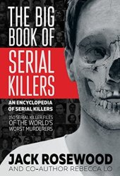 The Big Book of Serial Killers: 150 Serial Killer Files of the World's Worst Murderers Pdf Book