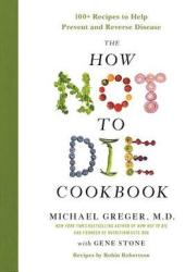 The How Not to Die Cookbook: 100+ Recipes to Help Prevent and Reverse Disease Book Pdf