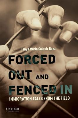 Forced Out and Fenced in: Immigration Tales from the Field