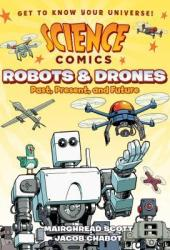 Science Comics: Robots and Drones: Past, Present, and Future Pdf Book