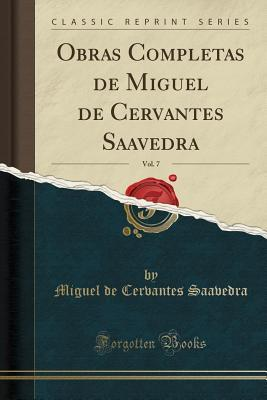Obras Completas de Miguel de Cervantes Saavedra, Vol. 7