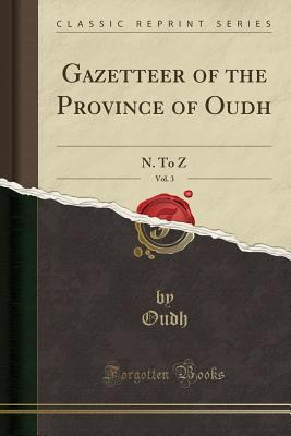 Gazetteer of the Province of Oudh, Vol. 3: N. to Z