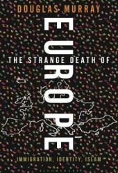 The Strange Death of Europe: Immigration, Identity, Islam Book Pdf