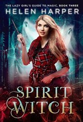 Spirit Witch (The Lazy Girl's Guide To Magic #3) Book Pdf