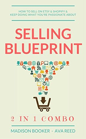 Selling Blueprint: 2 in 1 Combo: How To Sell On Etsy & Shopify & Keep Doing What You're Passionate About