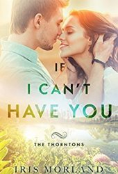 If I Can't Have You (The Thorntons, #3) Book Pdf