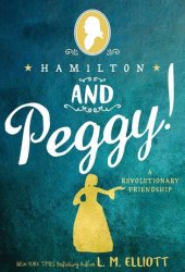 Hamilton and Peggy!: A Revolutionary Friendship