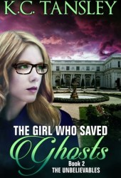 The Girl Who Saved Ghosts (The Unbelievables, #2) Pdf Book