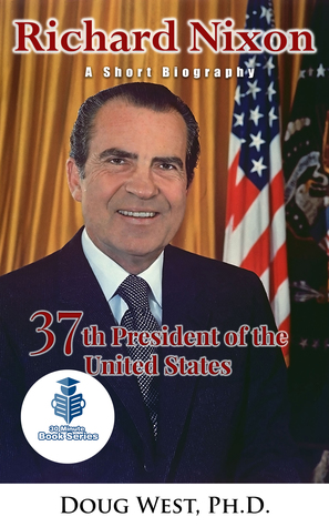 Richard Nixon: A Short Biography - 37th President of the United States