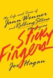 Sticky Fingers: The Life and Times of Jann Wenner and Rolling Stone Magazine Pdf Book