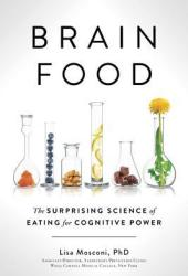 Brain Food: The Surprising Science of Eating for Cognitive Power Pdf Book