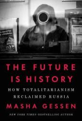 The Future Is History: How Totalitarianism Reclaimed Russia Pdf Book