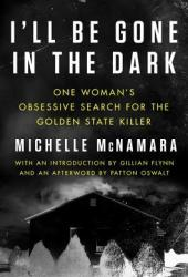 I'll Be Gone in the Dark: One Woman's Obsessive Search for the Golden State Killer Pdf Book
