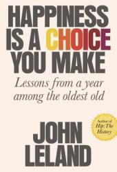 Happiness Is a Choice You Make: Lessons from a Year Among the Oldest Old Book Pdf