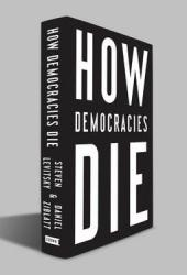 How Democracies Die: What History Reveals About Our Future Pdf Book