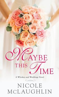 Maybe This Time (Whiskey and Weddings, #2)