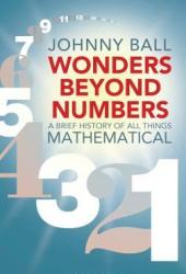 Wonders Beyond Numbers: A Brief History of All Things Mathematical Pdf Book