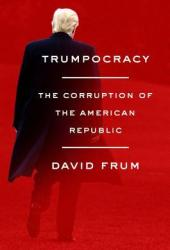 Trumpocracy: The Corruption of the American Republic Pdf Book