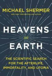 Heavens on Earth: The Scientific Search for the Afterlife, Immortality, and Utopia Pdf Book
