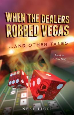 When the Dealers Robbed Vegas....and Other Tales: Based on a True Story