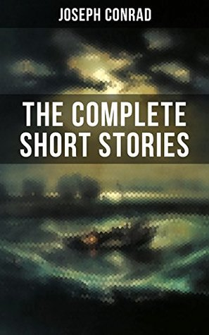 THE COMPLETE SHORT STORIES OF JOSEPH CONRAD: With Unforgettable Tales like Heart of Darkness, Point of Honor, Falk, Secret Sharer, The Return & Freya of ... His Memoirs, Letters & Critical Essays)