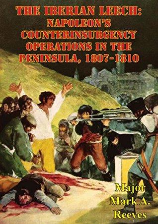 The Iberian Leech: Napoleon's Counterinsurgency Operations In The Peninsula, 1807-1810