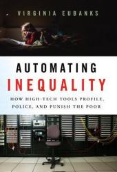 Automating Inequality: How High-Tech Tools Profile, Police, and Punish the Poor Book Pdf