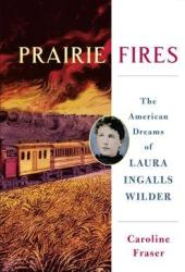 Prairie Fires: The American Dreams of Laura Ingalls Wilder Pdf Book