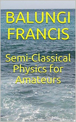 Semi-Classical Physics for Amateurs