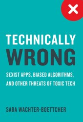 Technically Wrong: Sexist Apps, Biased Algorithms, and Other Threats of Toxic Tech Pdf Book