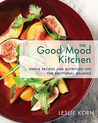 The Good Mood Kitchen: Simple Recipes and Nutrition Tips for Emotional Balance