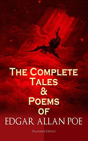 The Complete Tales & Poems of Edgar Allan Poe (Illustrated Edition): Annabel Lee, Ligeia, The Sphinx, The Raven, The Fall of the House of Usher, The Tell-tale ... Composition, The Poetic Principle, Eureka…