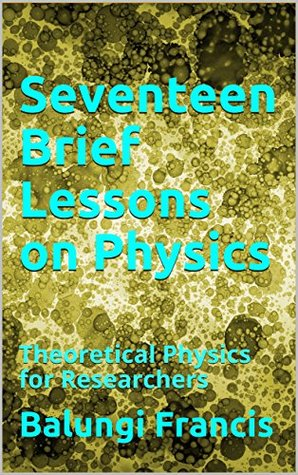 Seventeen Brief Lessons on Physics: Theoretical Physics for Researchers
