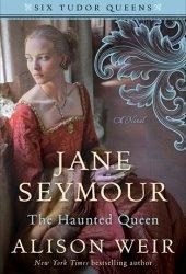 Jane Seymour: The Haunted Queen (Six Tudor Queens, #3) Pdf Book