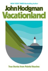 Vacationland: True Stories from Painful Beaches Book Pdf