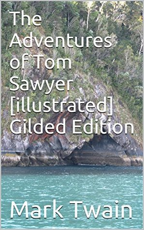 The Adventures of Tom Sawyer [illustrated] Gilded Edition