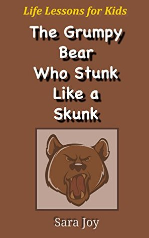 Life Lessons for Kids: The Grumpy Bear Who Stunk Like a Skunk