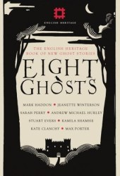 Eight Ghosts: The English Heritage Book of New Ghost Stories Pdf Book