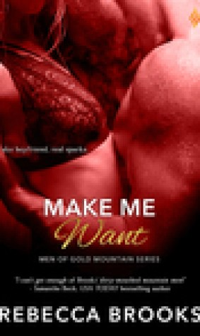 Make Me Want (Men of Gold Mountain, #3)