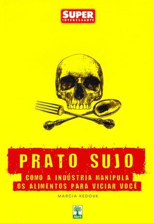 Prato Sujo: Como a Indústria Manipula os Alimentos para Viciar Você