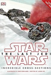 Star Wars: The Last Jedi: Incredible Cross-Sections Pdf Book