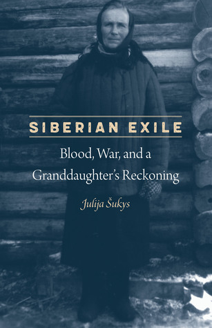 Siberian Exile: Blood, War, and a Granddaughter's Reckoning
