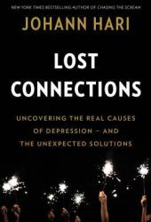Lost Connections: Uncovering the Real Causes of Depression – and the Unexpected Solutions Pdf Book