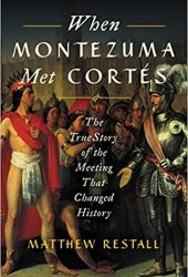 When Montezuma Met Cortés: The True Story of the Meeting that Changed History Pdf Book